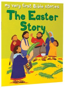 The Easter Story (My Very First Bible Stories Series)
