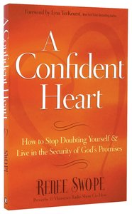 A Confident Heart: How to Stop Doubting Yourself & Live in the Security of Gods Promises