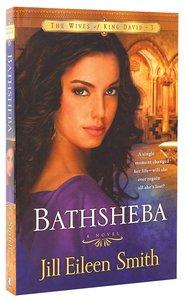 Bathsheba (#03 in Wives Of King David Series)
