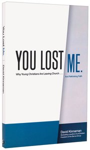 You Lost Me: Why Young Christians Are Leaving the Church...And Rethinking Faith