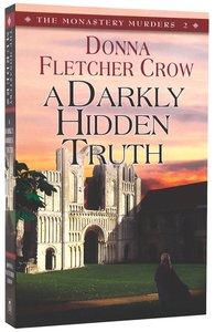 A Darkly Hidden Truth (#02 in The Monastery Murders Series)
