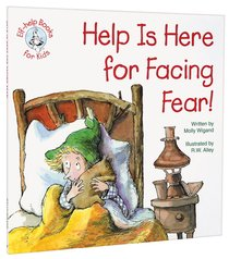 Help is Here For Facing Fear (Elf-help Books For Kids Series)