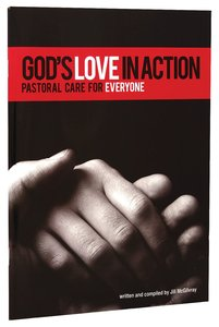 Gods Love in Action: Pastoral Care For Everyone