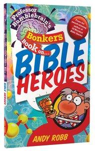 Bible Heroes (Professor Bumblebrain Absolutely Bonkers Series)