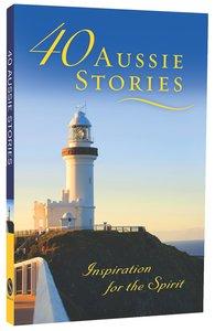 40 Aussie Stories: Inspiration For The Spirit
