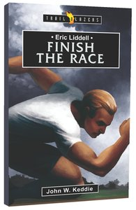 Finish the Race (Eric Liddell) (Trailblazers Series)