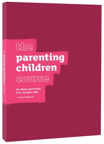 The Parenting Children Course (Guest Manual) (Parenting Course)