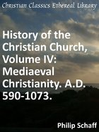 Mediaeval Christianity. A.D. 590-1073. (#04 in History Of The Christian Church Series)
