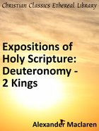 Deuteronomy, Joshua, Judges, Ruth and First Book of Samuel, Second Samuel, First Kings, and Second Kings Chapters (Exposition Of Holy Scripture Series)