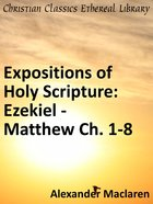 Ezekiel, Daniel and the Minor Prophets; and Matthew Chaps. I to Viii (Exposition Of Holy Scripture Series)