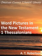 Word Pictures in the New Testament - 1 Thessalonians (Word Pictures In The New Testament Series)
