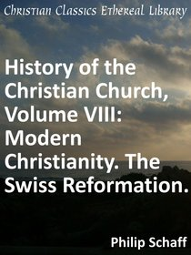 Modern Christianity. the Swiss Reformation. (#08 in History Of The Christian Church Series)