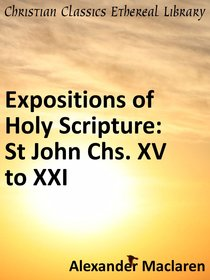 St John Chs. Xv to Xxi (Exposition Of Holy Scripture Series)
