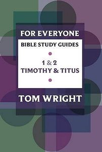 1 & 2 Timothy and Titus (N.t Wright For Everyone Bible Study Guide Series)