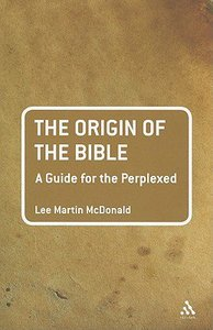 The Origin of the Bible (Guides For The Perplexed Series)