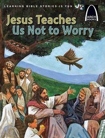 Jesus Teaches Us Not to Worry (Arch Books Series)