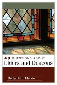 Questions About Elders and Deacons (Questions & Answers Series)