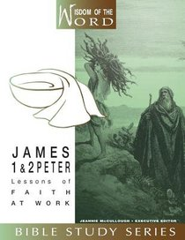 James, 1 & 2 Peter - Lessons of Faith At Work (#11 in Wisdom Of The Word Series)