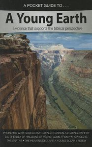 A Young Earth- Evidence That Supports the Biblical Perspective (A Pocket Guide To Series)