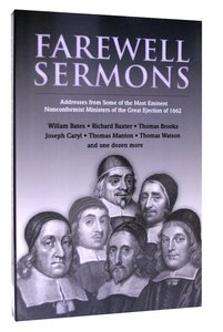 Farewell Sermons: Addresses From Some of the Most Eminent Nonconformist Ministers of the Great Ejection of 1662