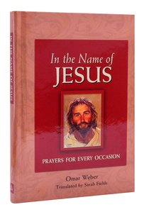In the Name of Jesus: Prayers For Every Occasion