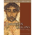 Christian Origins (#01 in A Peoples History Of Christianity Series)
