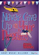 Never Give Up on Your Dreams (Faith Finders Series)