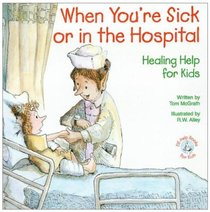 When Youre Sick Or in the Hospital (Elf-help Books For Kids Series)