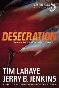 Desecration (#09 in Left Behind Series)