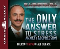 The Only Answer to Stress, Anxiety & Depression (7 Cds Unabridged)