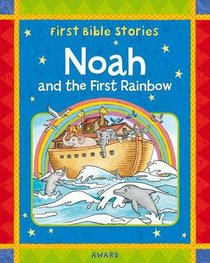 Noah and the First Rainbow (First Bible Stories Series)