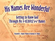 His Names Are Wonderful: Getting to Know the Names of God Through His Hebrew Names