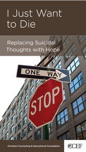 I Just Want to Die (Christian Counselling & Educational Foundation Series)