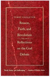 Reason, Faith & Revolution: Reflections on the God Debate