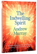 Indwelling Spirit, The: The Work of the Holy Spirit in the Life of the Believer (Bethany Murray Classics Series)