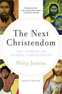 The Next Christendom: The Coming of Global Christianity (Expanded 3rd Edition)