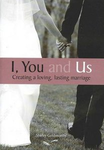 I, You and Us: Creating a Loving, Lasting Marriage