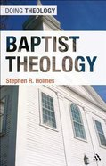 Baptist Theology (Doing Theology Series)