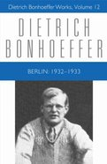 Berlin 1932-1933 (#12 in Dietrich Bonhoeffer Works Series)