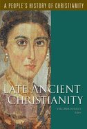 Late Ancient Christianity (#02 in A Peoples History Of Christianity Series)