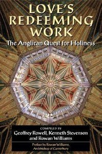 Loves Redeeming Work; the Anglican Quest For Holiness