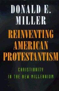 Reinventing American Protestantism