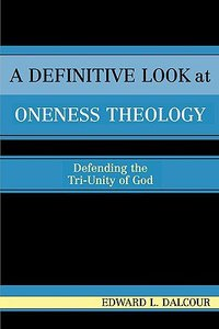 A Definitive Look At Oneness Theology