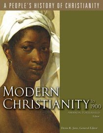 Modern Christianity to 1900 (#06 in A Peoples History Of Christianity Series)