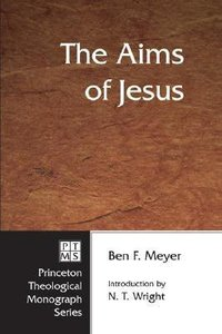 The Aims of Jesus (Princeton Theological Monograph Series)
