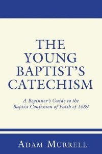 The Young Baptists Catechism