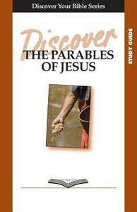 The Parables of Jesus (Study Guide, 6 Sessions, Basic) (Discover Your Bible Series)