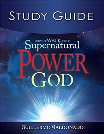 How to Walk in the Supernatural Power of God (Study Guide)
