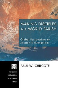 Making Disciples in a World Parish (Princeton Theological Monograph Series)