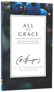 All of Grace: An Earnest Word With Those Seeking Salvation (Ch Spurgeon Signature Classics Series)